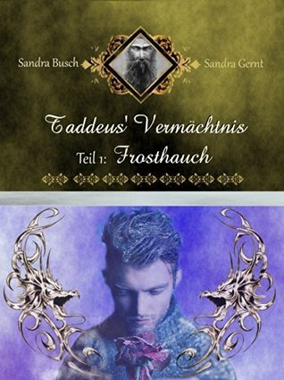 Taddeus Vermächtnis: Teil 1: Frosthauch  by  Sandra Busch