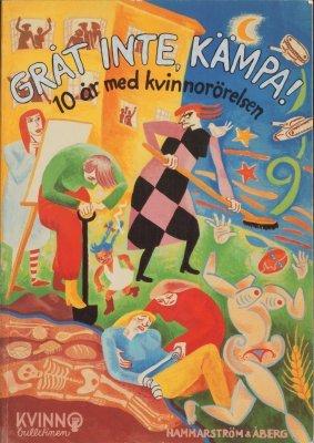 Gråt inte, kämpa - 10 år med kvinnorörelsen Ebba Witt-Brattström