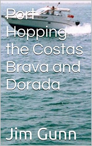 Port Hopping the Costas Brava and Dorada Jim Gunn