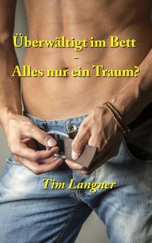 Überwältigt im Bett - Alles nur ein Traum? Tim Langner
