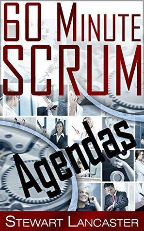 60 Minute Scrum: Agendas (60 Minute Guides)  by  Stewart Lancaster