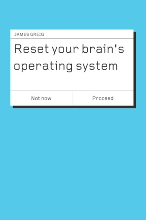 Reset Your Brains Operating System James Greig