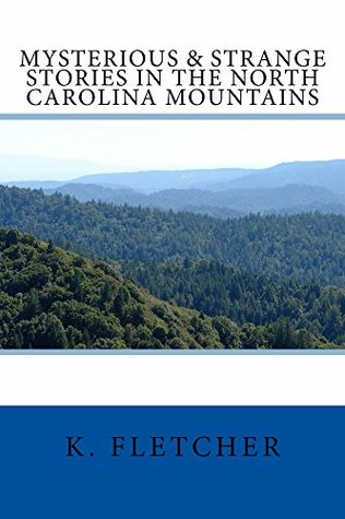 Mysterious & Strange Stories in the North Carolina Mountains  by  K. Fletcher