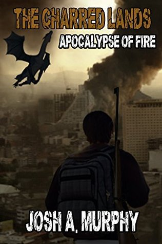 The Charred Lands: Apocalypse of Fire  by  Josh A. Murphy