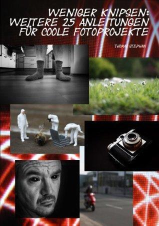 Weniger knipsen: Weitere 25 Anleitungen für coole Fotoprojekte (Band 2)  by  Thomas Stephan