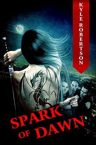 Spark of Dawn: The Assassins Vindication (The Female Yakuza Book 1) Kyle Robertson