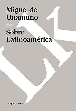 Sobre Latinoamérica  by  Miguel de Unamuno
