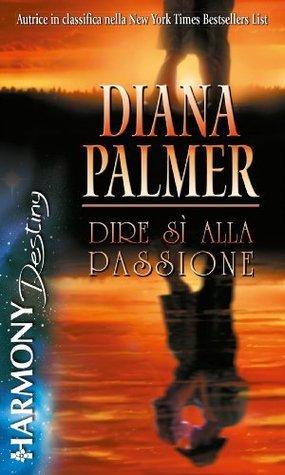 Dire si alla passione  by  Diana Palmer