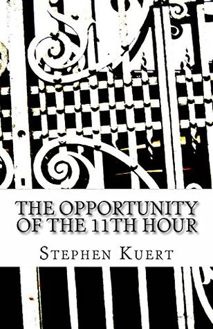 The Opportunity of the 11th Hour Stephen Kuert
