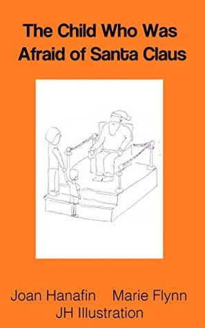 The Child Who Was Afraid of Santa Claus: Understanding Children Series 1  by  Joan Hanafin