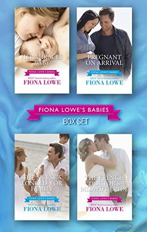 Fiona Lowes Babies/Her Miracle Baby/Pregnant On Arrival/The Nurses Longed-For Family/The French Doctors Midwife Bride Fiona Lowe