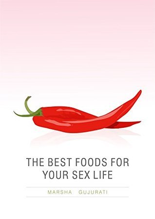 The Best Foods For Your Sex Life  by  Marsha Gujurati