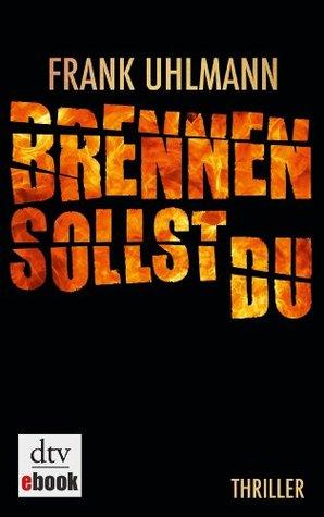 Brennen sollst du: Thriller  by  Frank Uhlmann