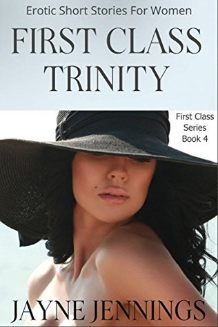 First Class Trinity:: Erotic Short Stories For Women (First Class Series Book 4) Jayne Jennings