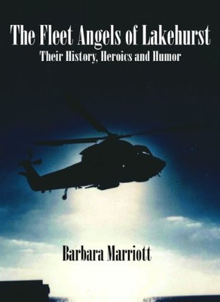 THE FLEET ANGELS OF LAKEHURST: Their History, Heroics, and Humor  by  Barbara Marriott