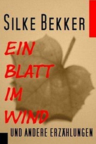 Ein Blatt im Wind und andere Erzählungen  by  Silke Bekker