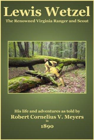 Lewis Wetzel - The Renowned Virginia Ranger and Scout Robert Cornelius V. Meyers