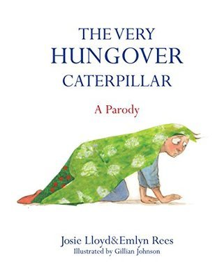 The Very Hungover Caterpillar  by  Josie Lloyd and Emlyn Rees