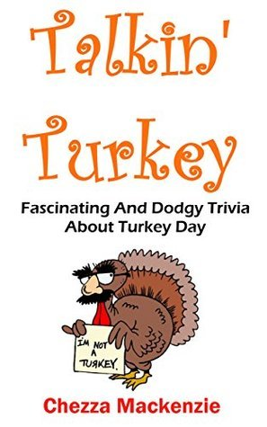 Talkin Turkey: Fascinating And Dodgy Trivia About Turkey Day  by  Chezza Mackenzie