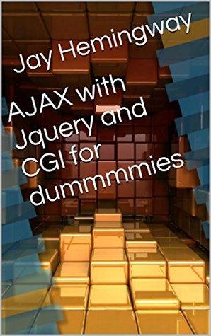 AJAX with Jquery and CGI for dummmmies Jay Hemingway