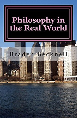 Philosophy in the Real World  by  Braden Becknell