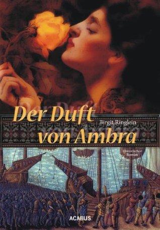 Der Duft von Ambra: Historischer Roman  by  Birgit Ringlein