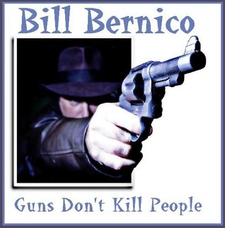 Guns Dont Kill People (Short Story Book 47)  by  Bill Bernico