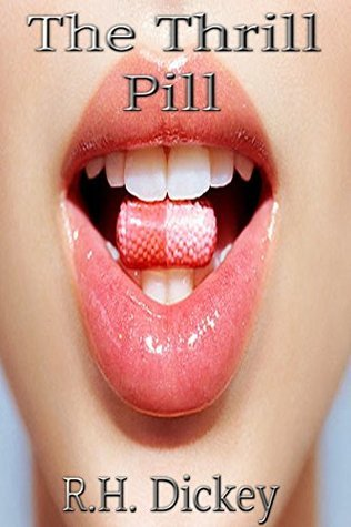 The Thrill Pill R.H. Dickey