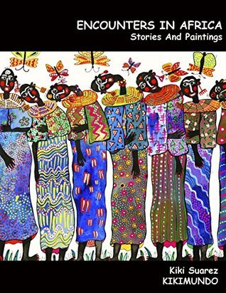 Encounters In Africa: Stories And Paintings (Magic Encounters In A Fantastic World Book 2) Kiki Suárez