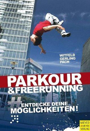 Parkour und Freerunning: Entdecke deine Möglichkeiten  by  Jan Witfeld