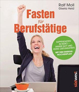 Fasten für Berufstätige: Suppenfasten im Büro - immer satt und keine Leistungstiefs. Mit dem Energiewochenplan.  by  Ralf Moll