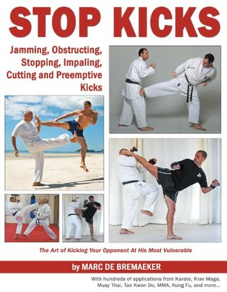 Stop Kicks: Jamming, Obstructing, Stopping, Impaling, Cutting and Preemptive Kicks  by  Marc De Bremaeker