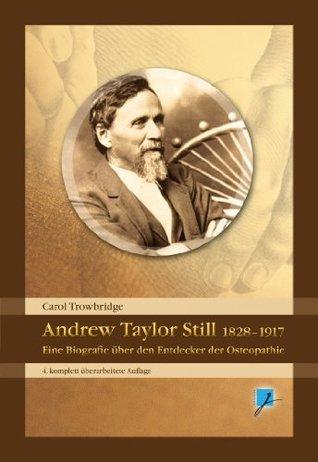 Andrew Taylor Still 1828-1917: Eine Biografie des Entdeckers der Osteopathie  by  Carol Trowbridge