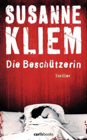 Die Beschützerin: Thriller  by  Susanne Kliem