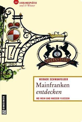 Mainfranken entdecken: Wo Wein und Wasser fließen  by  Werner Schwanfelder