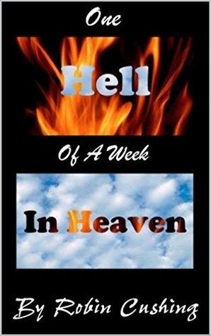 One Hell Of A Week In Heaven Robin Cushing
