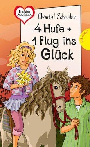 4 Hufe + 1 Flug ins Glück, aus der Reihe Freche Mädchen - freche Bücher! Chantal Schreiber