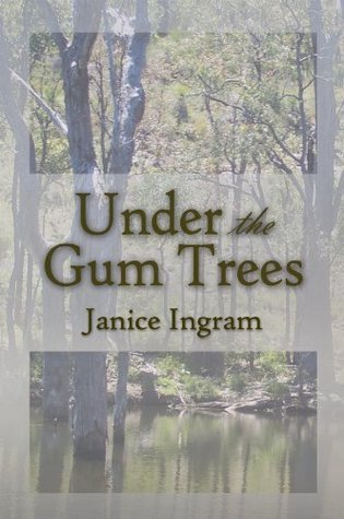 Under the Gum Trees  by  Janice Ingram