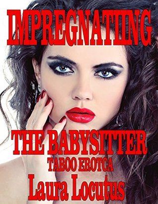 Impregnating the Babysitter  by  Laura Locutus