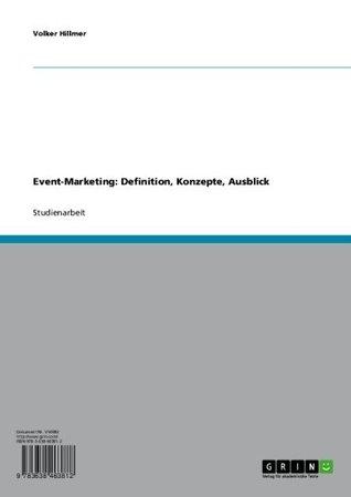 Event-Marketing: Definition, Konzepte, Ausblick Volker Hillmer