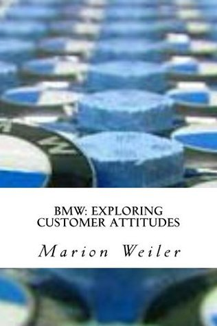 BMW: Exploring Customer Attitudes Marion Weiler