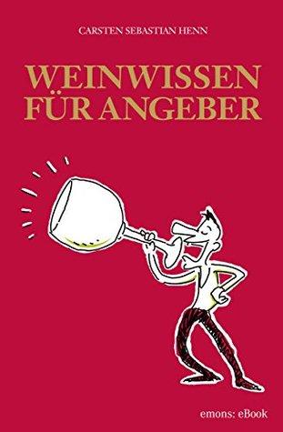 Weinwissen für Angeber Carsten Sebastian Henn