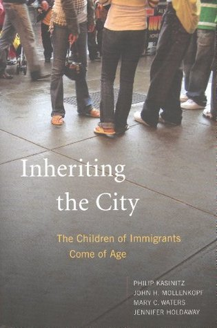Inheriting the City: The Children of Immigrants Come of Age Philip Kasnitz