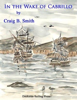 In the Wake of Cabrillo Craig B. Smith
