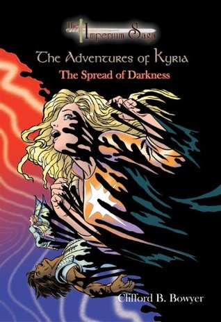 The Spread of Darkness (The Imperium Saga: The Adventures of Kyria)  by  Clifford B. Bowyer