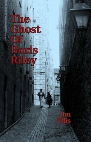 The Ghost of Boris Riley Jim Ellis