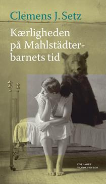 Kærligheden på Mahlstädterbarnets tid Clemens J. Setz