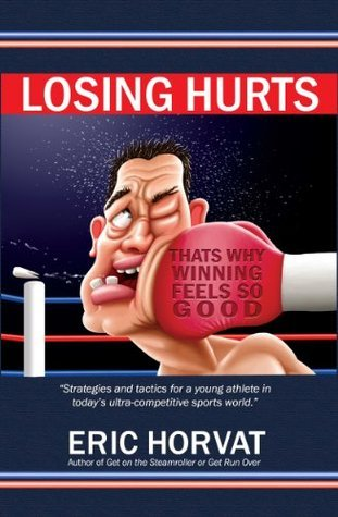Losing Hurts! Thats Why Winning Feels So Good Eric Horvat