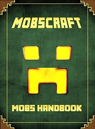 Mobs Battle Handbook: The Unofficial Minecraft: Guide to Stop Mobs from Wrecking your Buildings (Mobs Handbook)  by  Adrian King