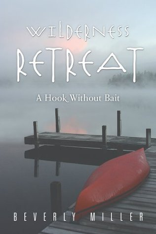 WILDERNESS RETREAT: A Hook Without Bait Beverly Miller